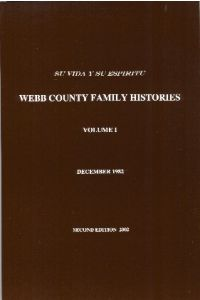 SU VIDA Y SU ESPIRITU, WEBB COUNTY FAMILY HISTORIES, VOL I