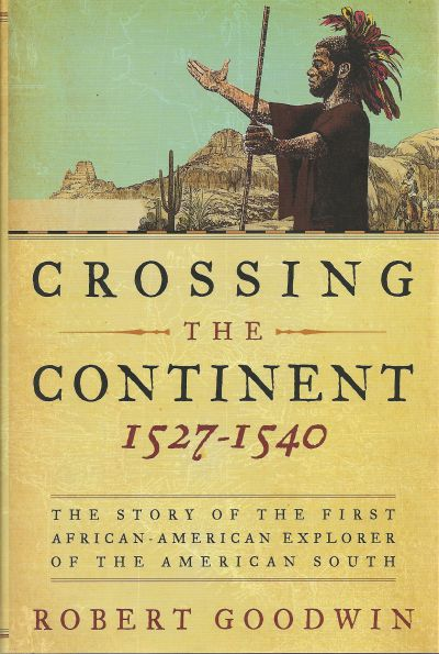 CROSSING THE CONTINENT, 1527-1540, The Story of the First  African-American Explorer of the American South