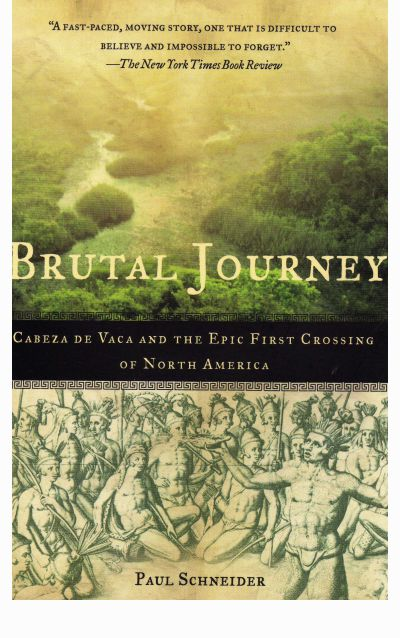 BRUTAL JOURNEY, Cabeza de Vaca and the Epic First Crossing of North America