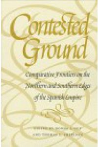 CONTESTED GROUND, Comparative Frontiers on the Northern and Southern Edges of the Spanish Empire
