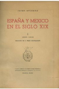 ESPANA Y MEXICO EN EL SIGLO XIX, TOMOS I (1820-1830), II (1831-1845) & III Apendice Documental (1820-1845)