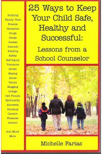 25 WAYS TO KEEP YOUR CHILDREN SAFE, HEALTHY AND SUCCESSFUL: Lessons From a School Counselor