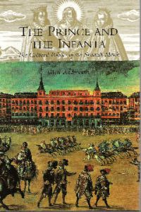THE PRINCE AND THE INFANTA, The Cultural Politics of the Spanish Match