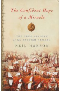 THE CONFIDENT HOPE OF A MIRACLE, The True History of the Spanish Armada