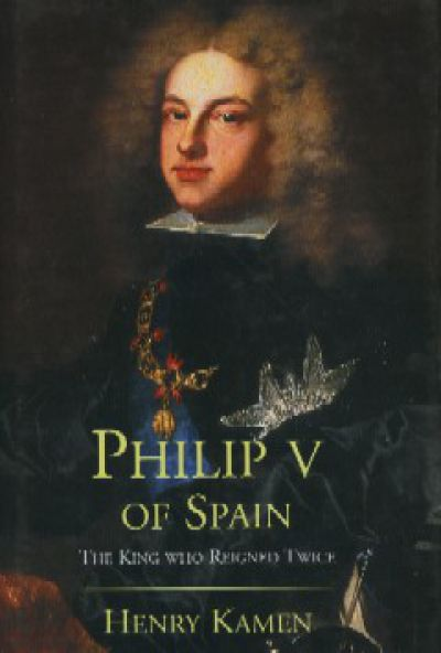 PHILIP V OF SPAIN, The King Who Ruled Twice