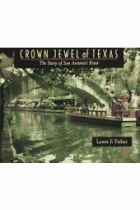 CROWN JEWEL OF TEXAS, The Story of San Antonio's River