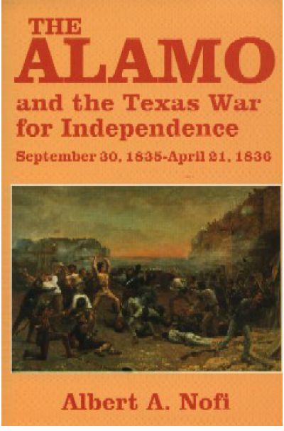 THE AlAMO AND THE TEXAS WAR FOR INDEPENDENCE, September 30, 1835 - April 21, 1836