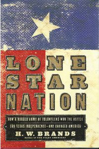 LONE STAR NATION, How a Ragged Army of Volunteers Won the Battle for Texas Independence-And Changed America