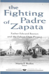 THE FIGHTING PADRE OF ZAPATA, Father Edward Bastien and the Falcon Dam Project