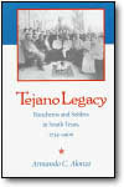 TEJANO LEGACY, Rancheros and Settlers in South Texas, 1734-1900