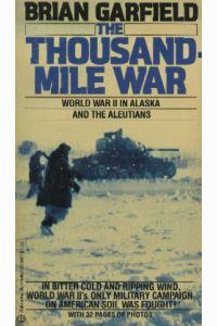 THE THOUSAND-MILE WAR, World War II in Alaska and the Aleutians