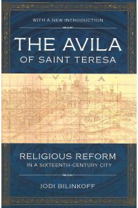 THE AVILA OF SAINT TERESA, Religious Reform in a Sixteenth Century City.