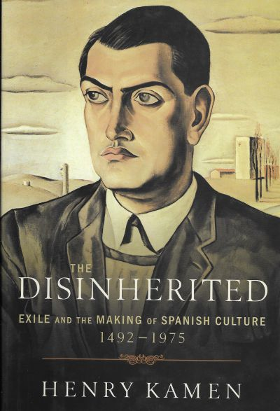 THE DISINHERITED, Exile and the Making of Spanish Culture, 1492-1975