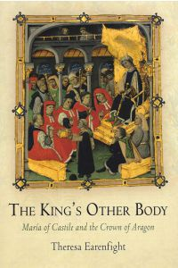 THE KING'S OTHER BODY, Maria of Castile and the Crown of Aragon