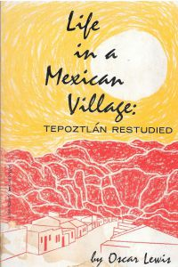 LIFE IN A MEXICAN VILLAGE, Tepoztlan Restudied