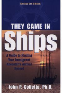 They Came in Ships, a Guide to Finding Your Immigrant Ancestor's Arrival.