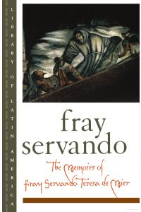 Fray Servando, the Memoirs of Fray Servando Teresa de Mier