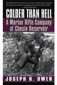 COLDER THAN HELL, A Marine Rifle Company at Chosin Reservoir